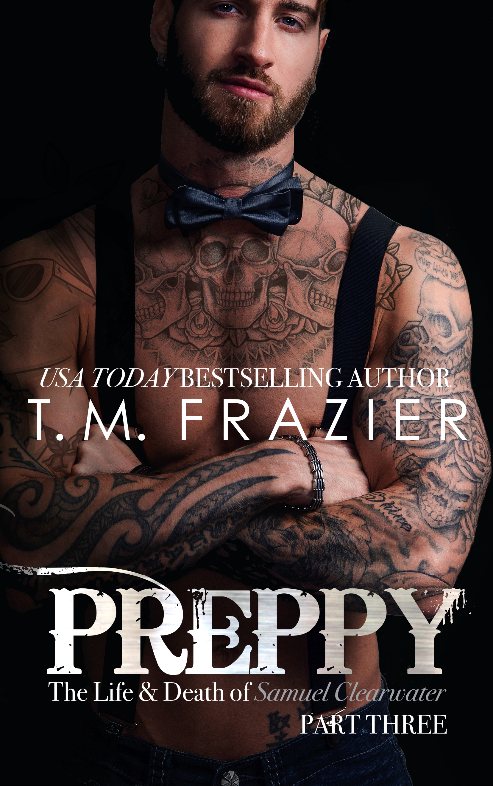Preppy: The Life and Death of Samuel Clearwater, Part Three by T.M. Frazier